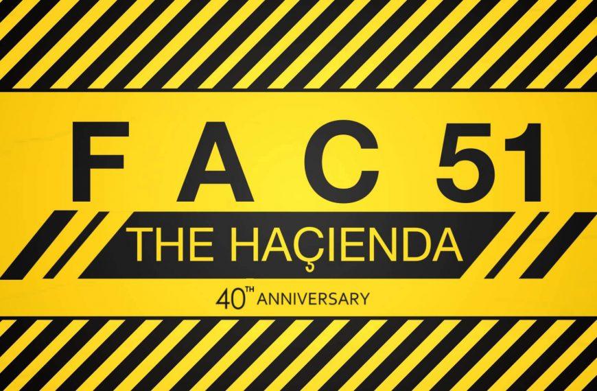 FAC 51 The Hacienda 40th Anniversary